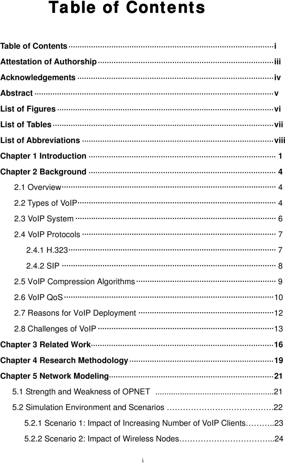 6 VoIP QoS 10 2.7 Reasons for VoIP Deployment 12 2.8 Challenges of VoIP 13 Chapter 3 Related Work 16 Chapter 4 Research Methodology 19 Chapter 5 Network Modeling 21 5.