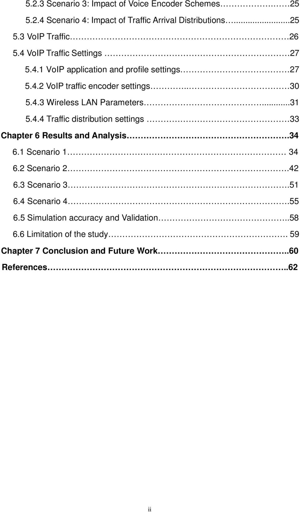 ..31 5.4.4 Traffic distribution settings 33 Chapter 6 Results and Analysis.34 6.1 Scenario 1 34 6.2 Scenario 2.42 6.3 Scenario 3.51 6.