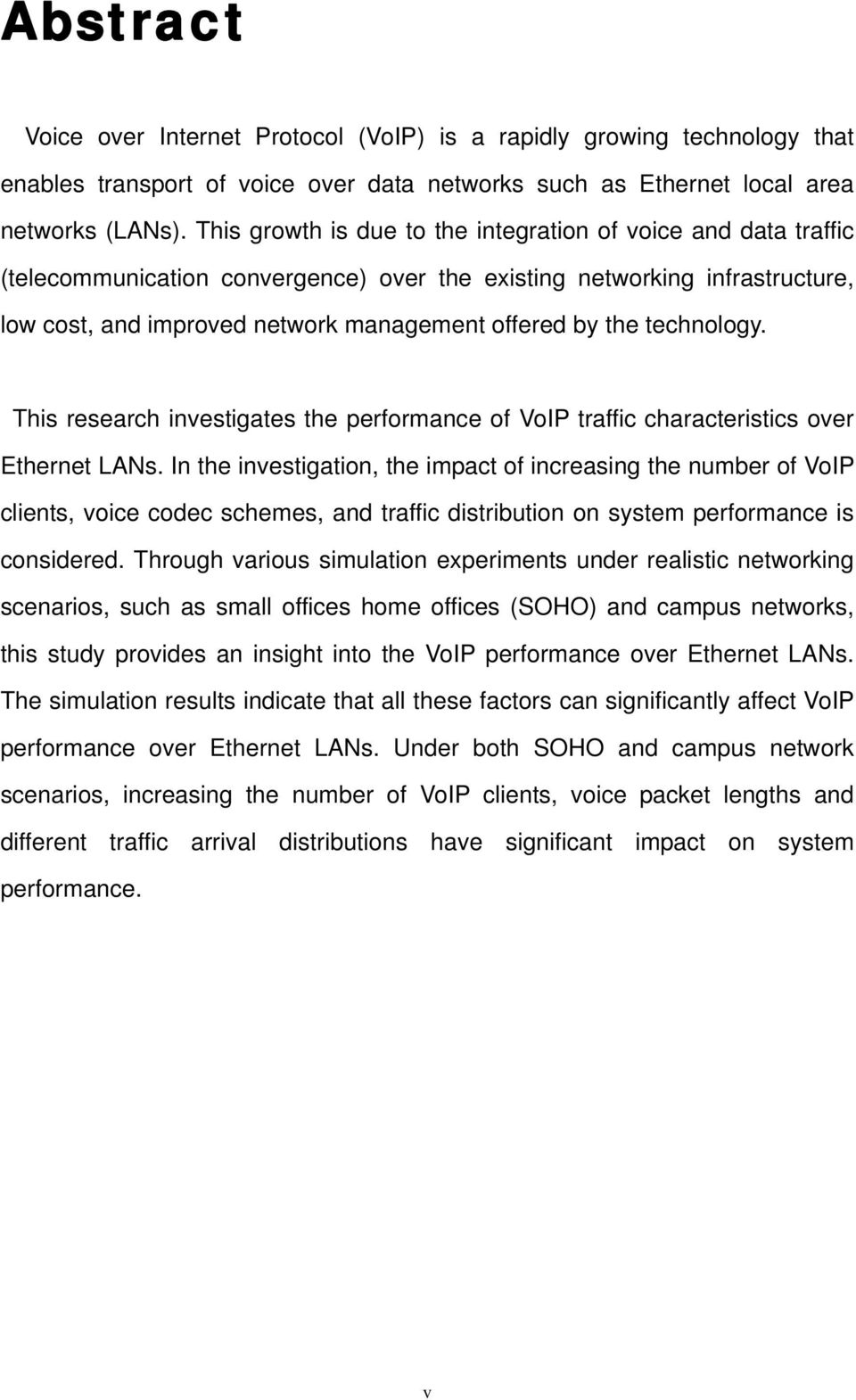 technology. This research investigates the performance of VoIP traffic characteristics over Ethernet LANs.
