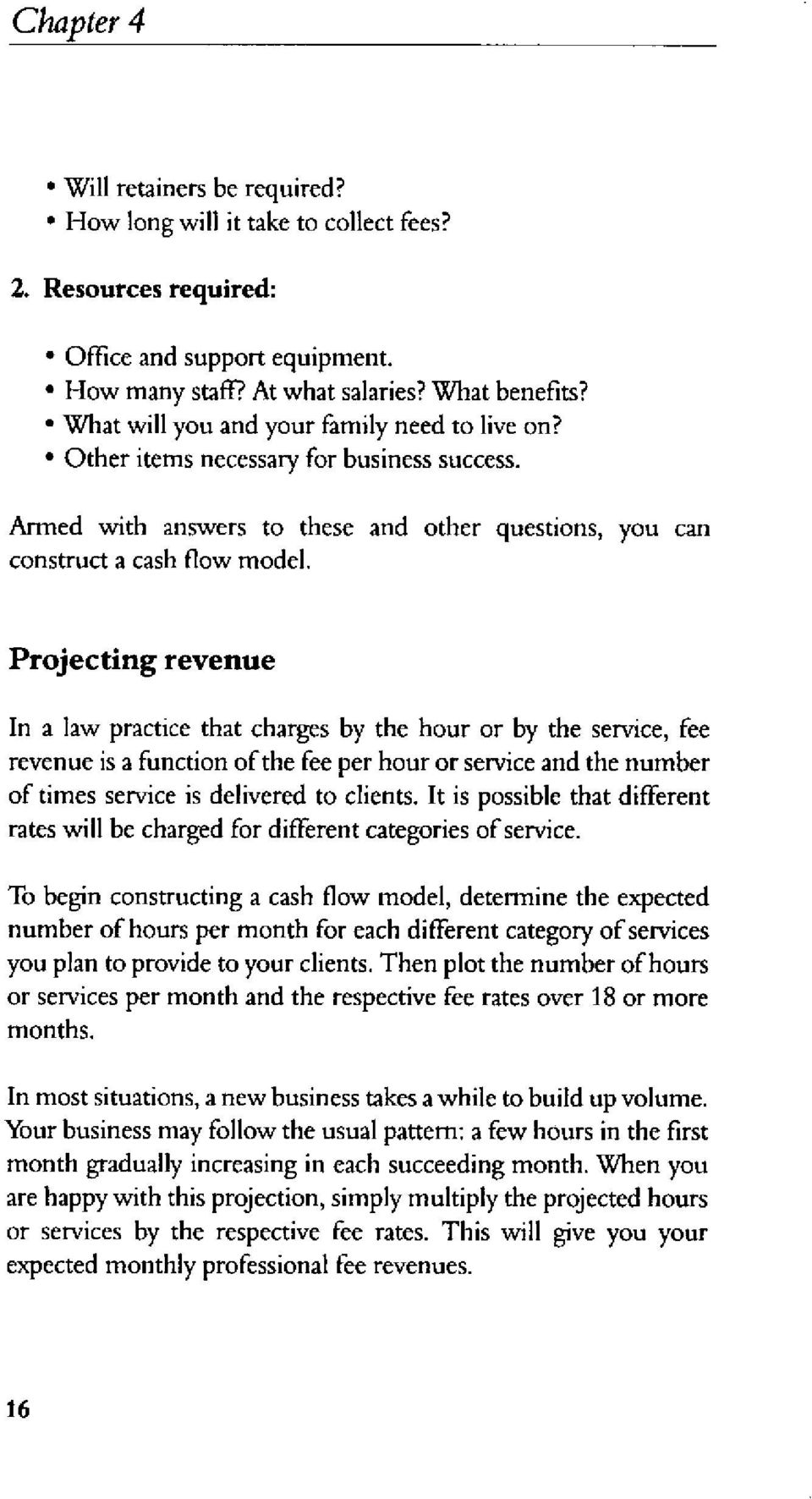 Projecting revenue In a law practice that charges by the hour or by the service, fee revenue is a function ofthe fee per hour or service and the number of times service is delivered to clients.