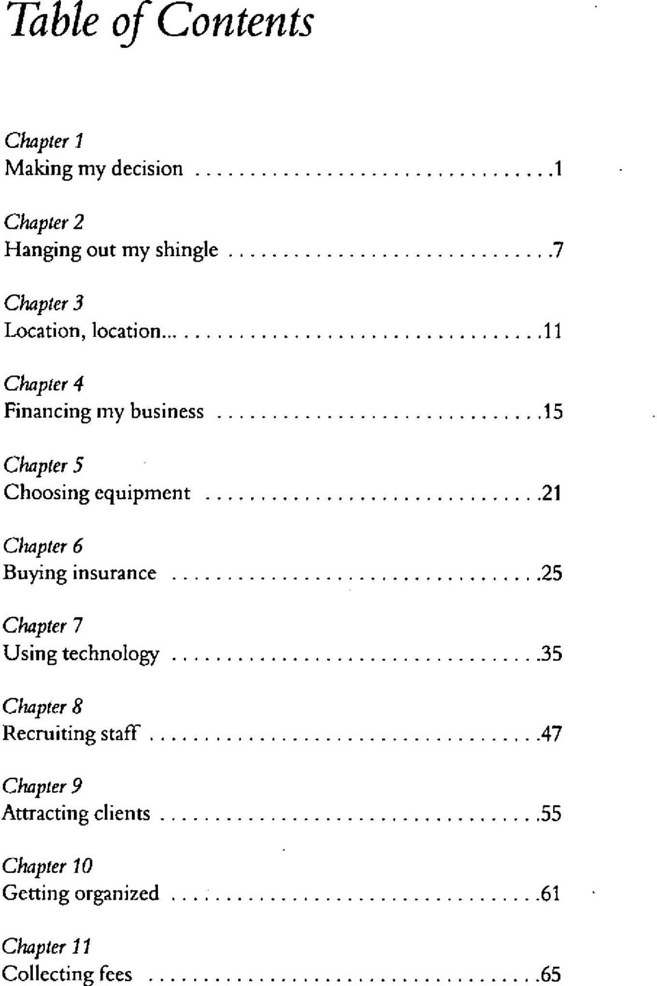.................................25 Chapter 7 Using technology..................................35 Chapter 8 Recruiting staff....................................47 Chapter 9 Attracting clients.