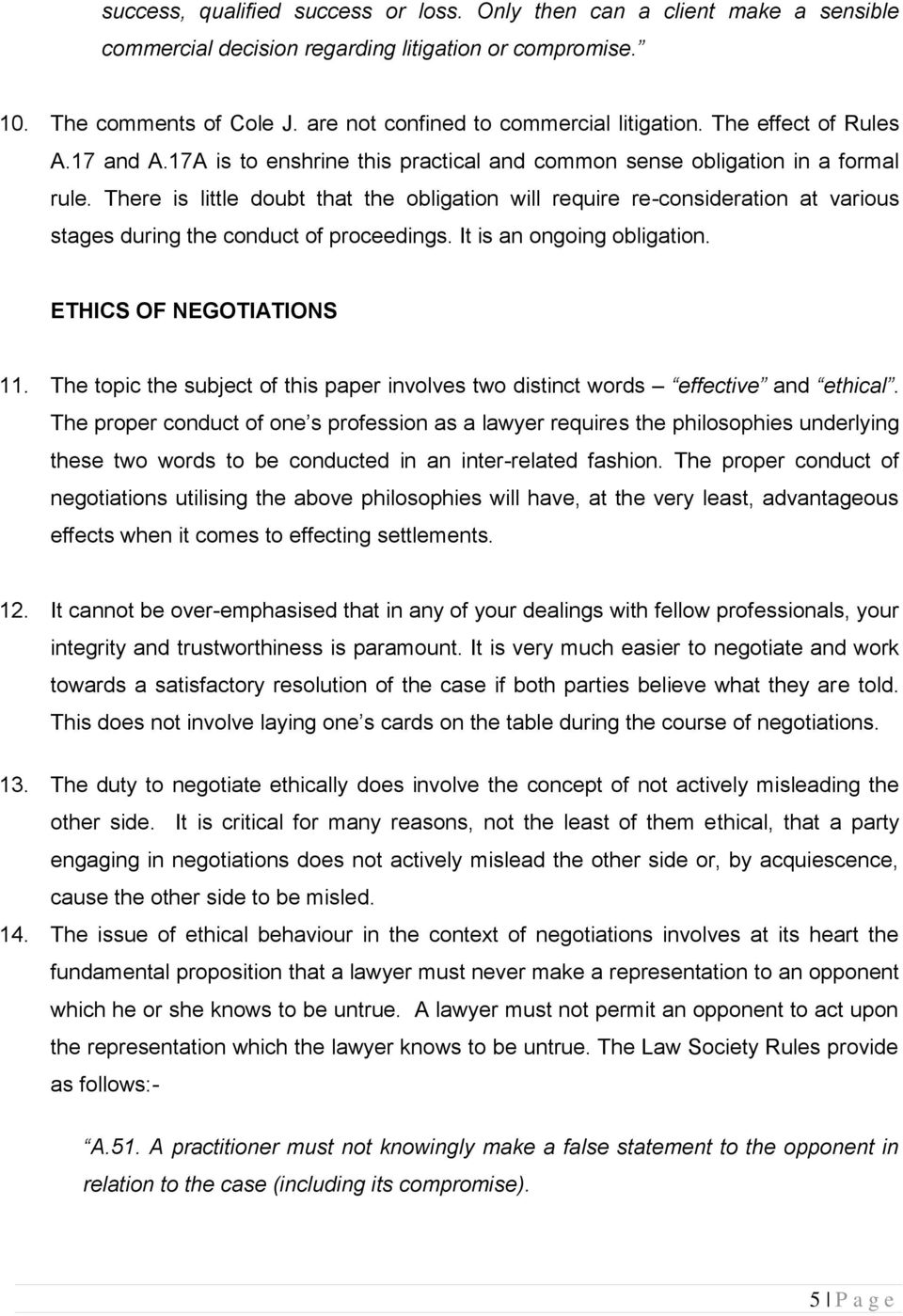 There is little doubt that the obligation will require re-consideration at various stages during the conduct of proceedings. It is an ongoing obligation. ETHICS OF NEGOTIATIONS 11.