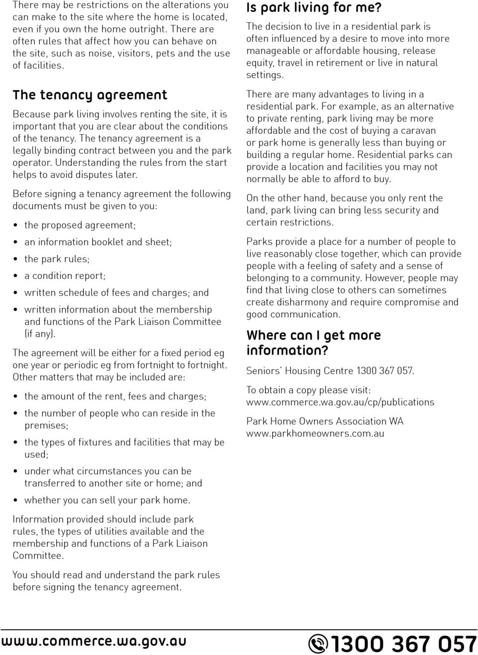 The tenancy agreement Because park living involves renting the site, it is important that you are clear about the conditions of the tenancy.