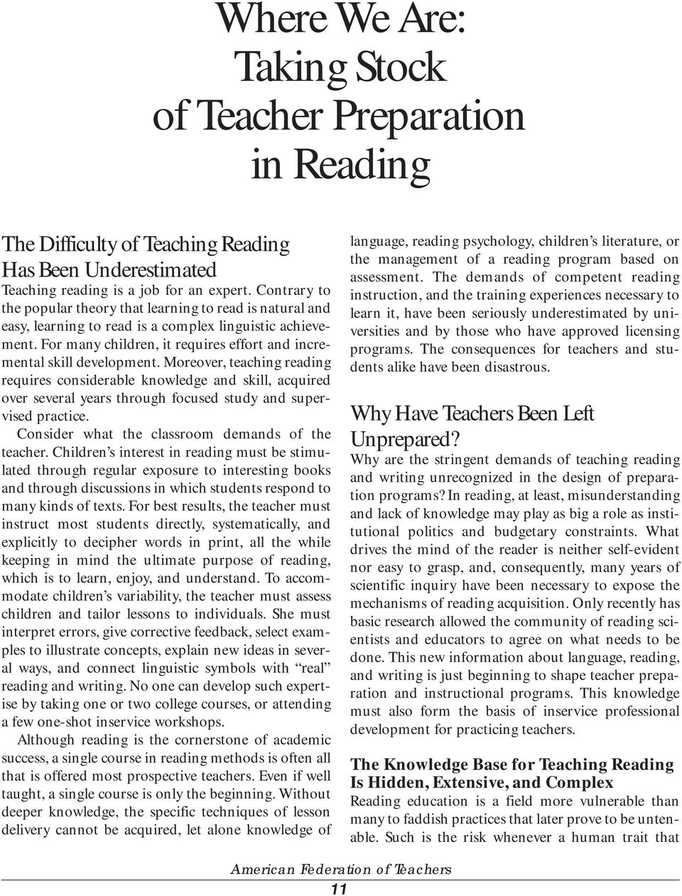 Moreover, teaching reading requires considerable knowledge and skill, acquired over several years through focused study and supervised practice. Consider what the classroom demands of the teacher.
