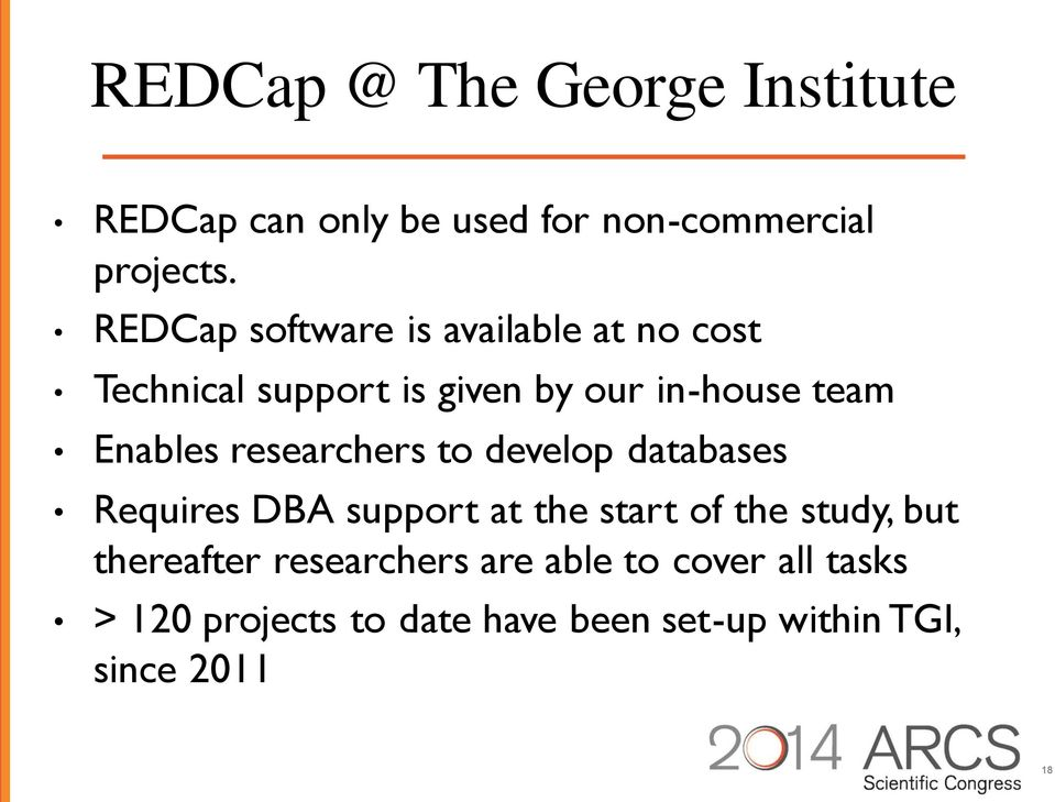 Enables researchers to develop databases Requires DBA support at the start of the study, but