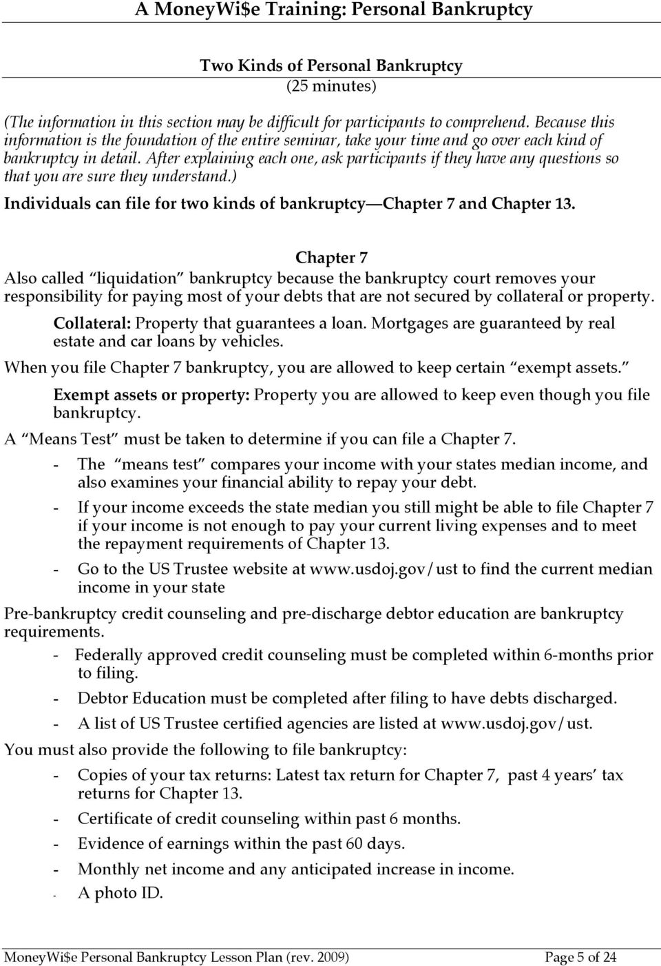 After explaining each one, ask participants if they have any questions so that you are sure they understand.) Individuals can file for two kinds of bankruptcy Chapter 7 and Chapter 13.