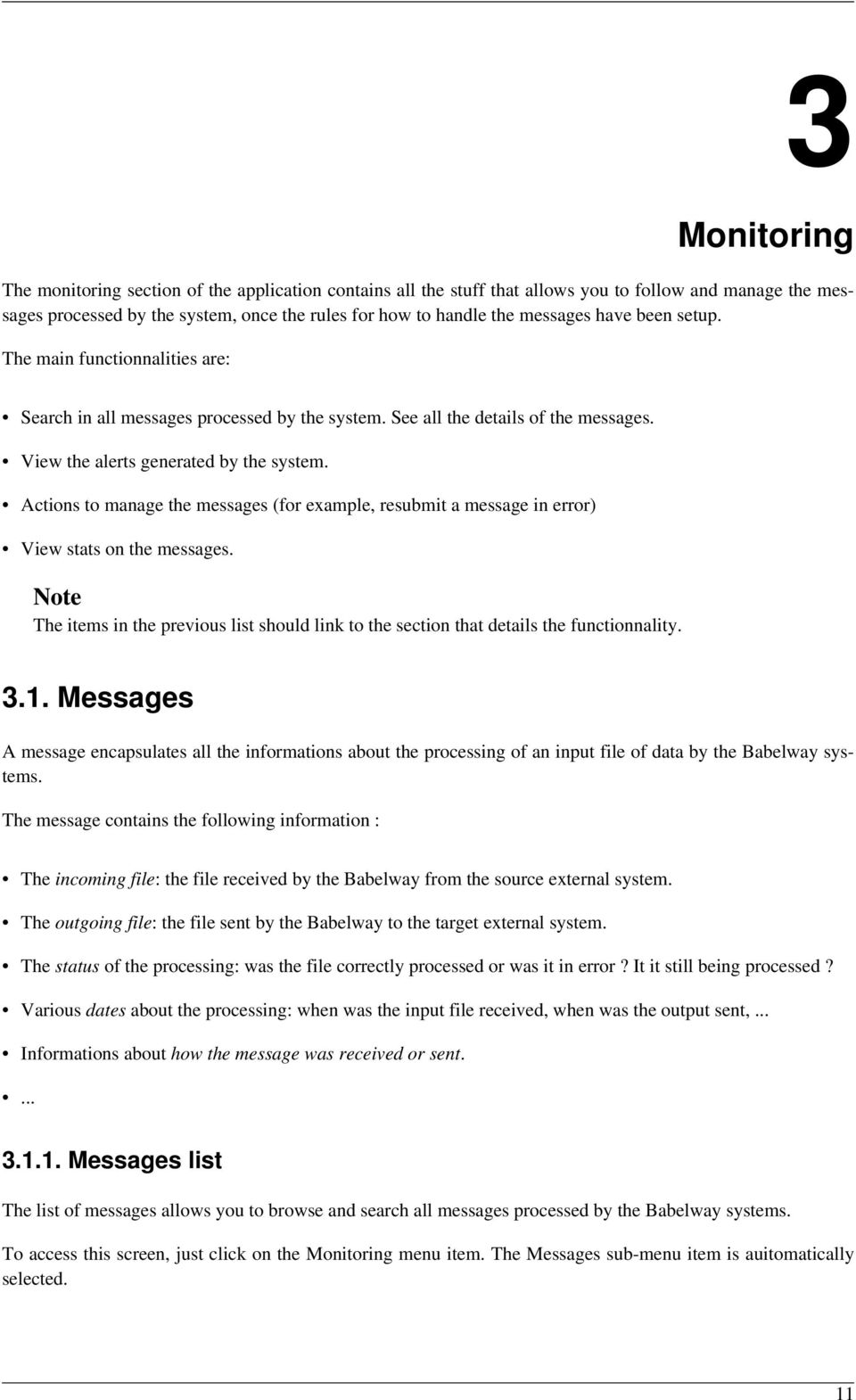 Actions to manage the messages (for example, resubmit a message in error) View stats on the messages. Note The items in the previous list should link to the section that details the functionnality. 3.