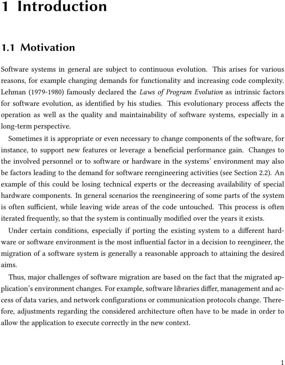 Lehman (1979-1980) famously declared the Laws of Program Evolution as intrinsic factors for software evolution, as identified by his studies.