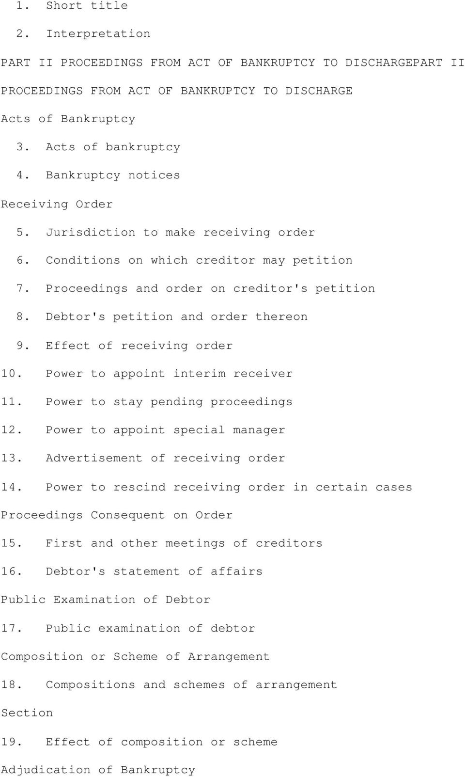 Debtor's petition and order thereon 9. Effect of receiving order 10. Power to appoint interim receiver 11. Power to stay pending proceedings 12. Power to appoint special manager 13.
