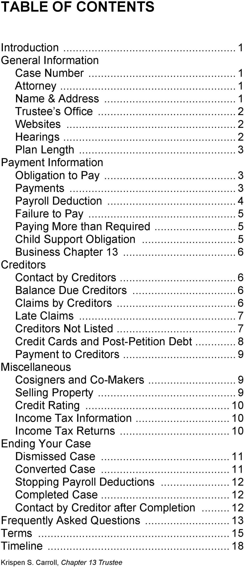 .. 6 Creditors Contact by Creditors... 6 Balance Due Creditors... 6 Claims by Creditors... 6 Late Claims... 7 Creditors Not Listed... 7 Credit Cards and Post-Petition Debt... 8 Payment to Creditors.