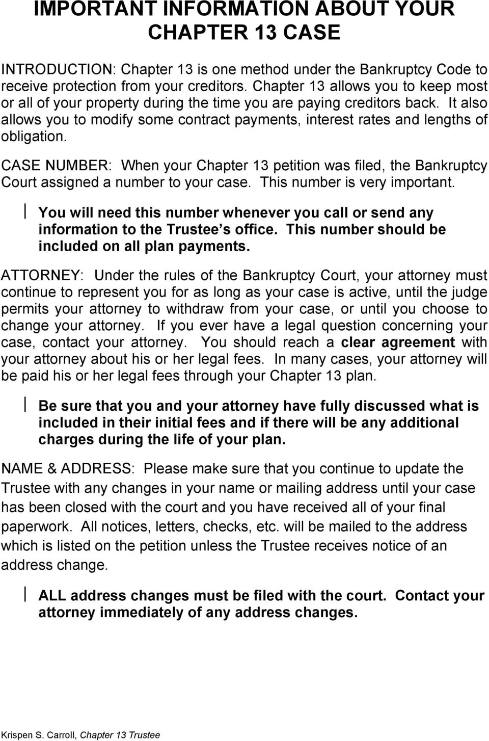 CASE NUMBER: When your Chapter 13 petition was filed, the Bankruptcy Court assigned a number to your case. This number is very important.