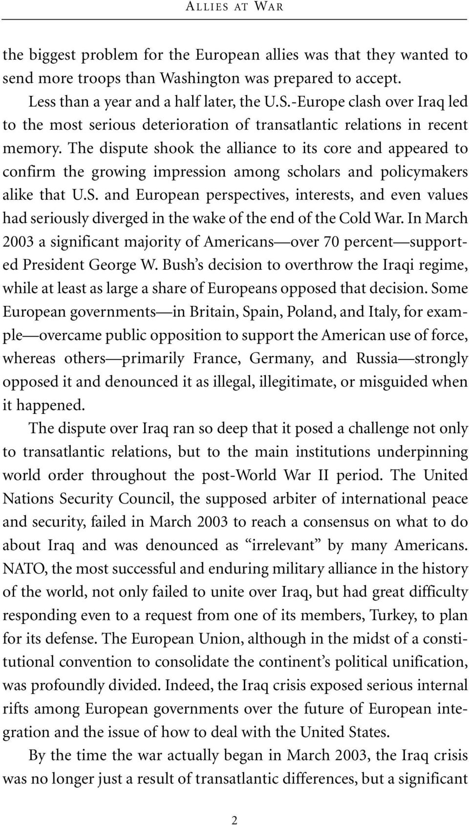and European perspectives, interests, and even values had seriously diverged in the wake of the end of the Cold War.