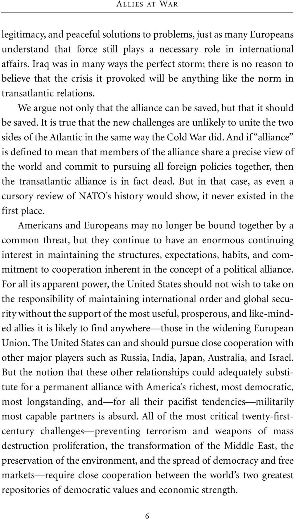 We argue not only that the alliance can be saved, but that it should be saved. It is true that the new challenges are unlikely to unite the two sides of the Atlantic in the same way the Cold War did.
