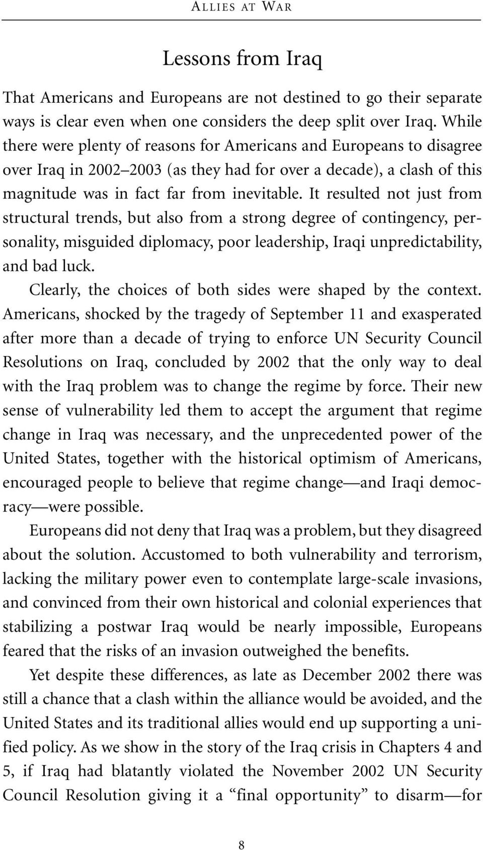 It resulted not just from structural trends, but also from a strong degree of contingency, personality, misguided diplomacy, poor leadership, Iraqi unpredictability, and bad luck.