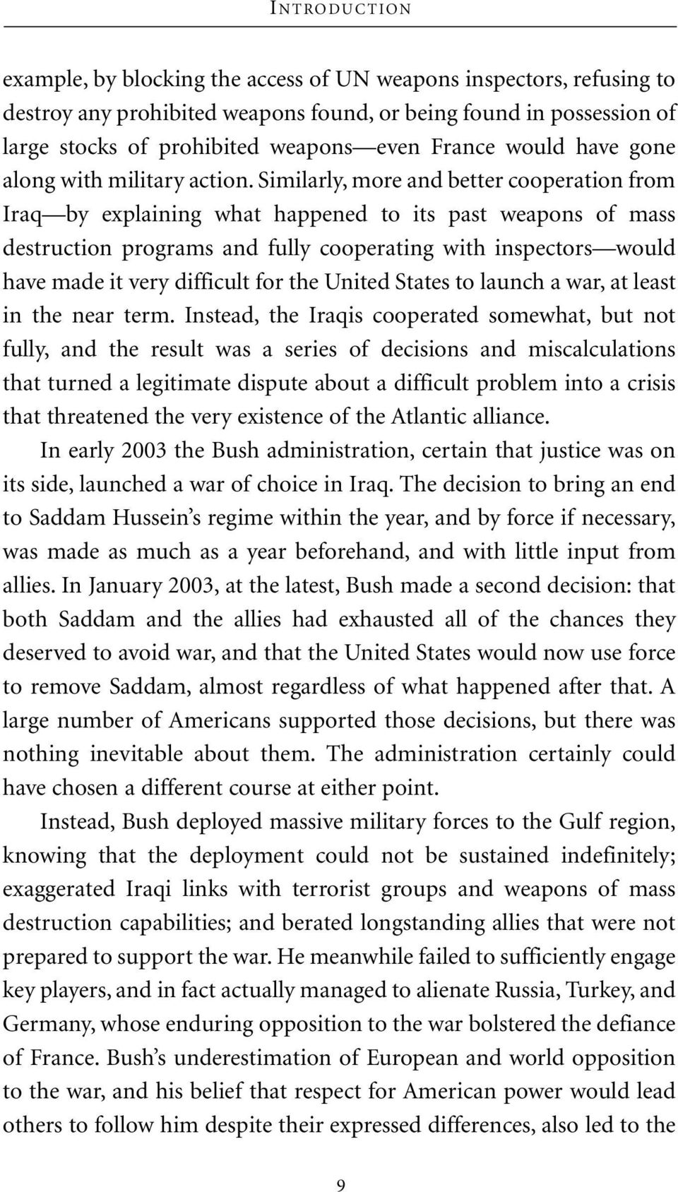 Similarly, more and better cooperation from Iraq by explaining what happened to its past weapons of mass destruction programs and fully cooperating with inspectors would have made it very difficult