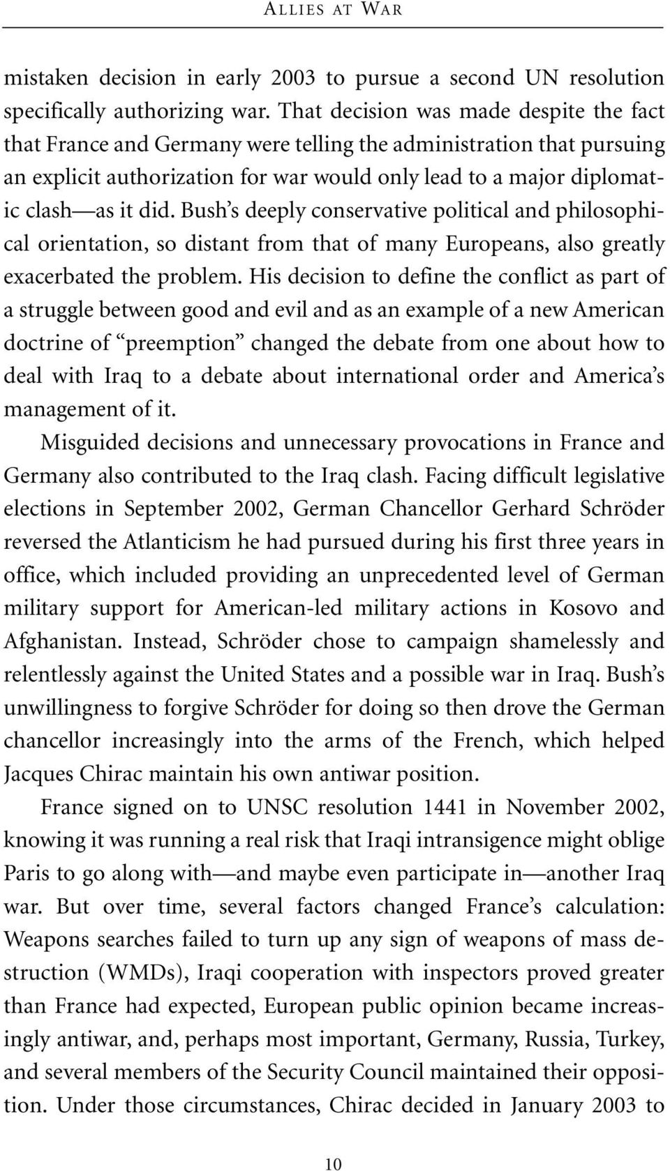 Bush s deeply conservative political and philosophical orientation, so distant from that of many Europeans, also greatly exacerbated the problem.