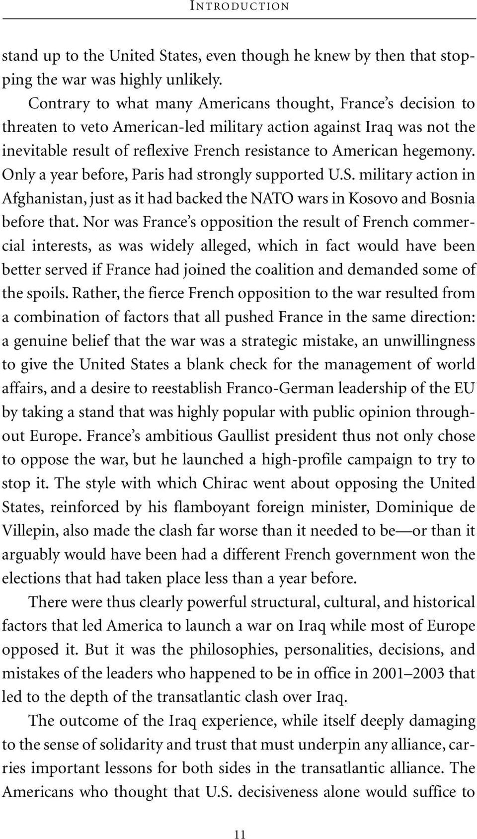 hegemony. Only a year before, Paris had strongly supported U.S. military action in Afghanistan, just as it had backed the NATO wars in Kosovo and Bosnia before that.