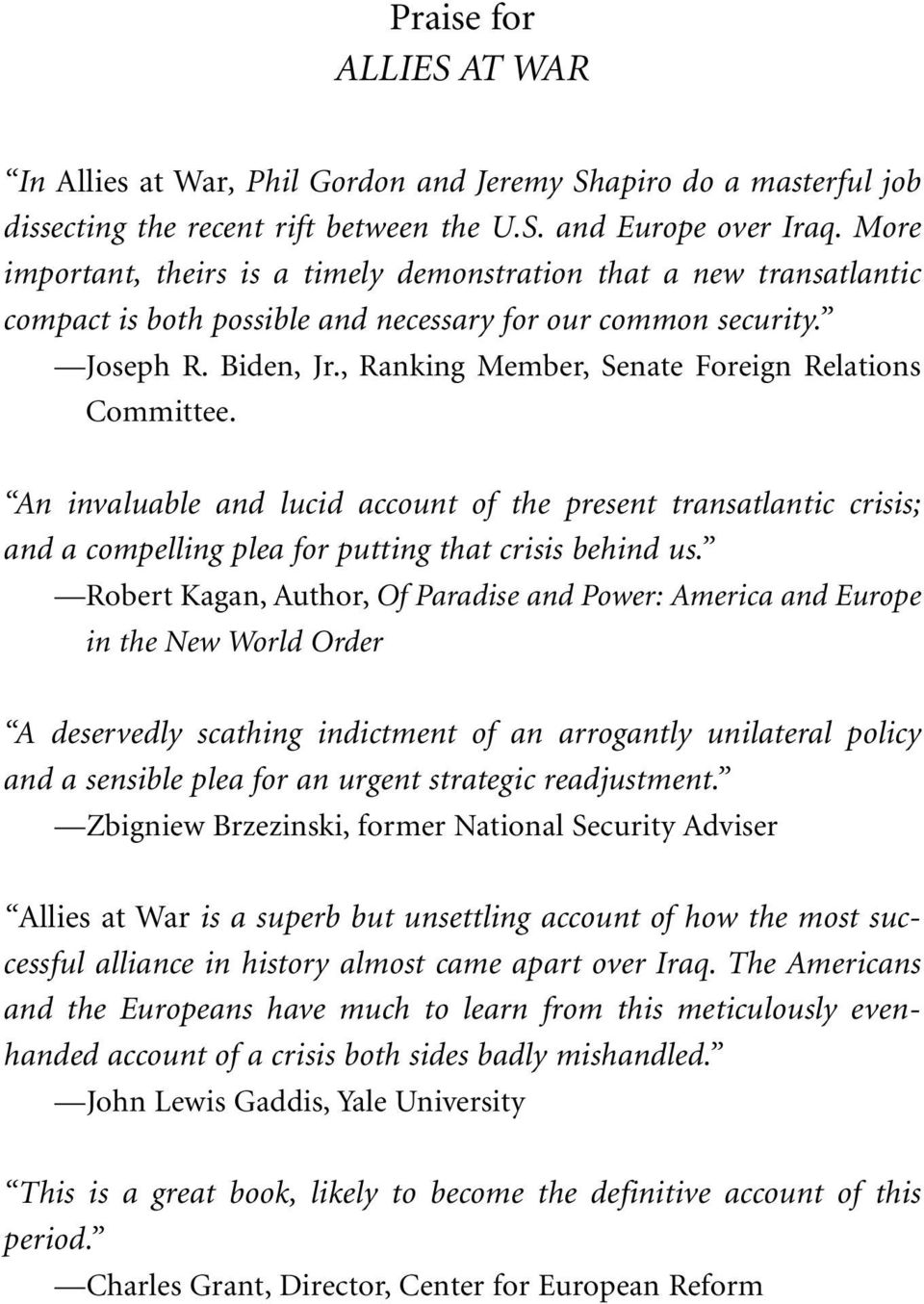, Ranking Member, Senate Foreign Relations Committee. An invaluable and lucid account of the present transatlantic crisis; and a compelling plea for putting that crisis behind us.