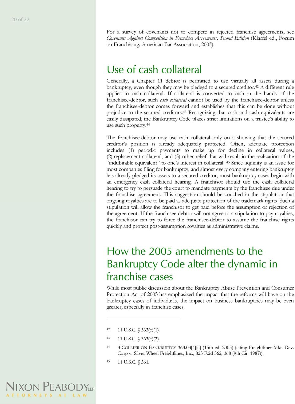 Use of cash collateral Generally, a Chapter 11 debtor is permitted to use virtually all assets during a bankruptcy, even though they may be pledged to a secured creditor.