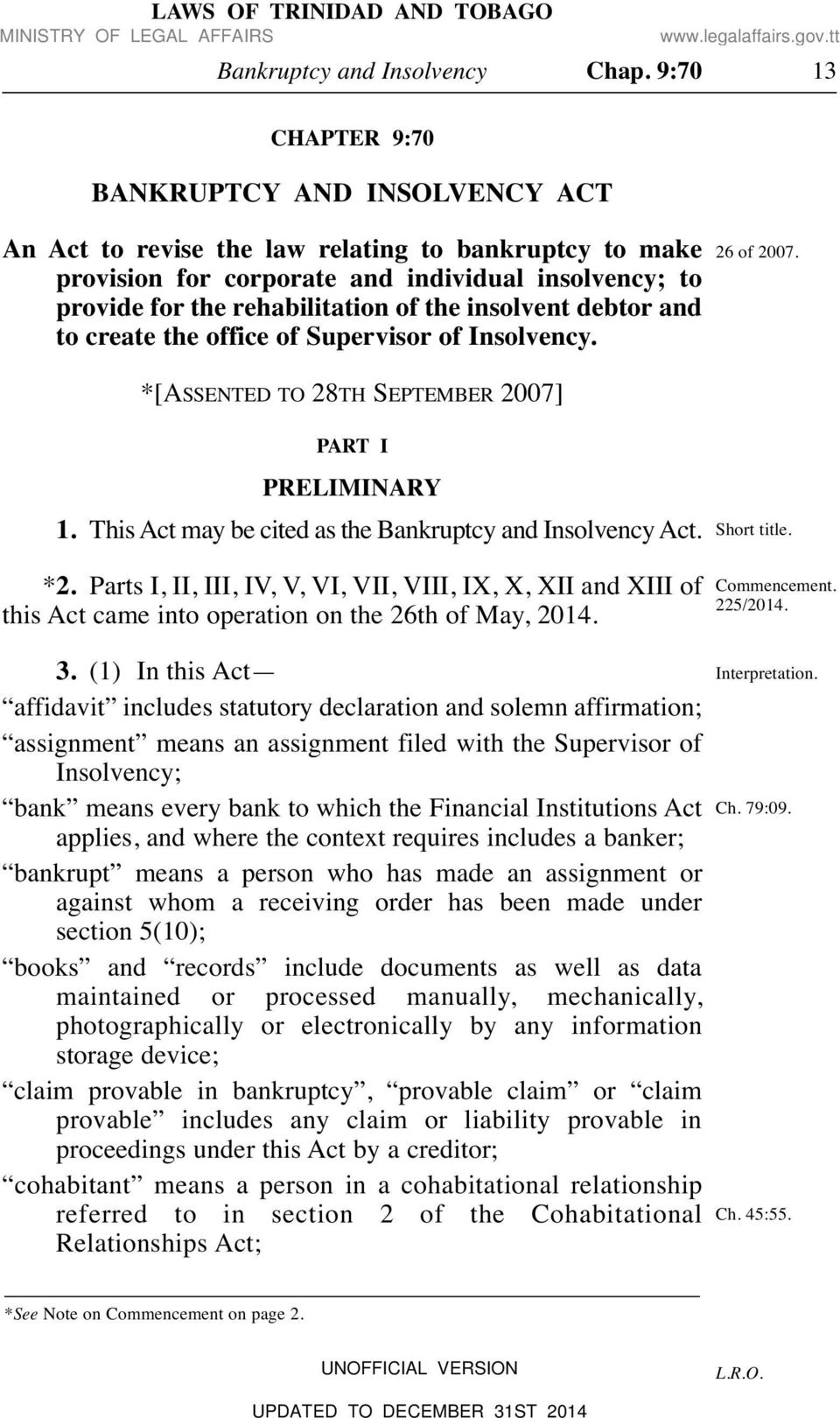 insolvent debtor and to create the office of Supervisor of Insolvency. *[ASSENTED TO 28TH SEPTEMBER 2007] 26 of 2007. PART I PRELIMINARY 1. This Act may be cited as the Bankruptcy and Insolvency Act.