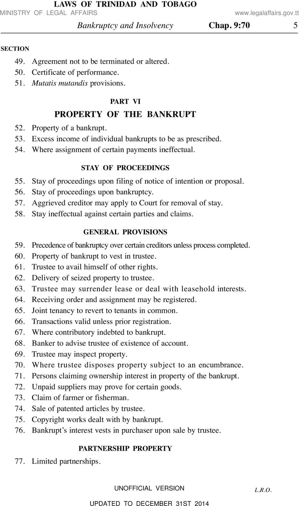 Stay of proceedings upon filing of notice of intention or proposal. 56. Stay of proceedings upon bankruptcy. 57. Aggrieved creditor may apply to Court for removal of stay. 58.