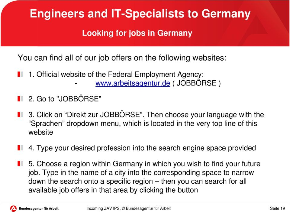 Then choose your language with the Sprachen dropdown menu, which is located in the very top line of this website 4.