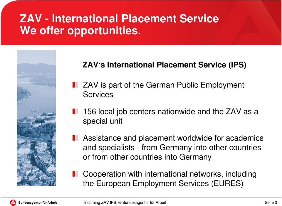 centers nationwide and the ZAV as a special unit Assistance and placement worldwide for academics and specialists