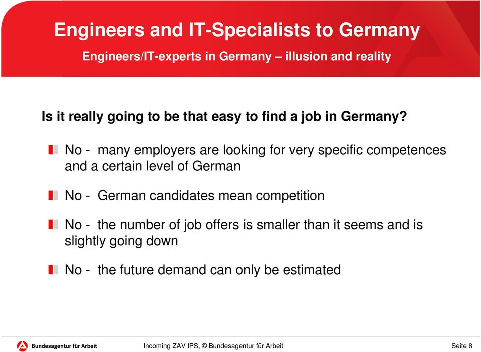No - many employers are looking for very specific competences and a certain level of German No - German