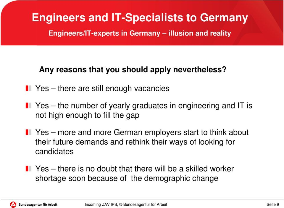 Yes there are still enough vacancies Yes the number of yearly graduates in engineering and IT is not high enough to fill the