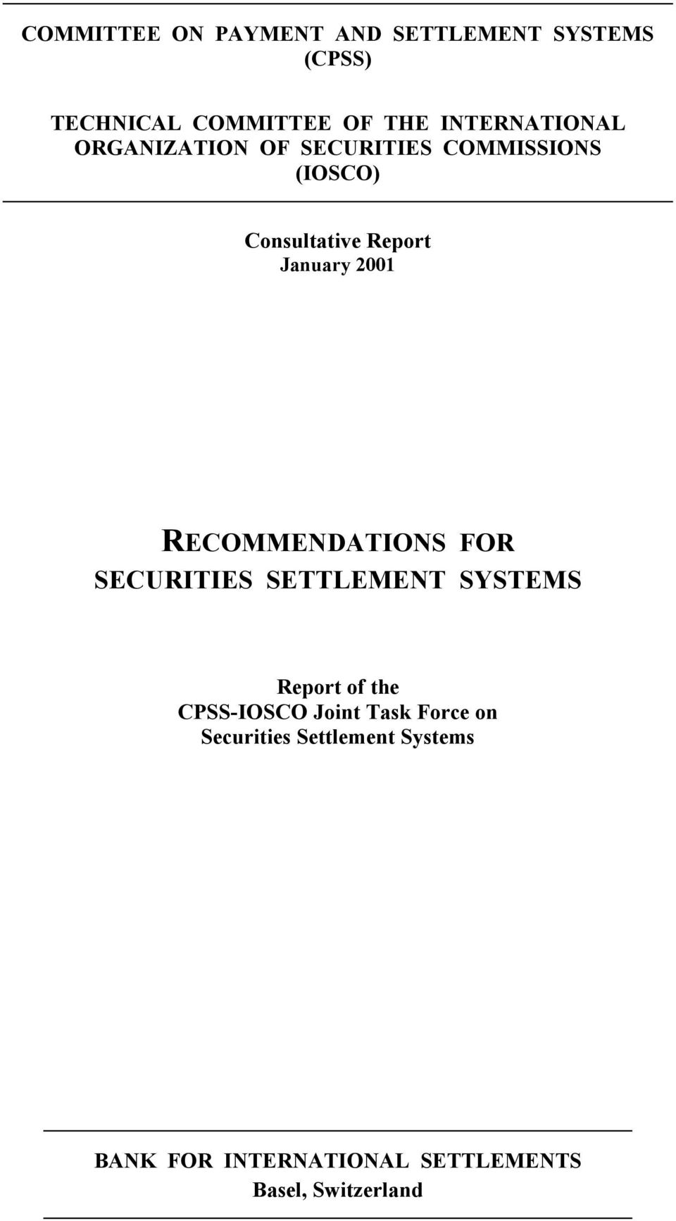 January 2001 RECOMMENDATIONS FOR SECURITIES SETTLEMENT SYSTEMS Report of the CPSS-IOSCO
