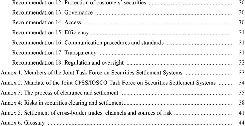 .. 32 Annex 1: Members of the Joint Task Force on Securities Settlement Systems... 33 Annex 2: Mandate of the Joint CPSS/IOSCO Task Force on Securities Settlement Systems.
