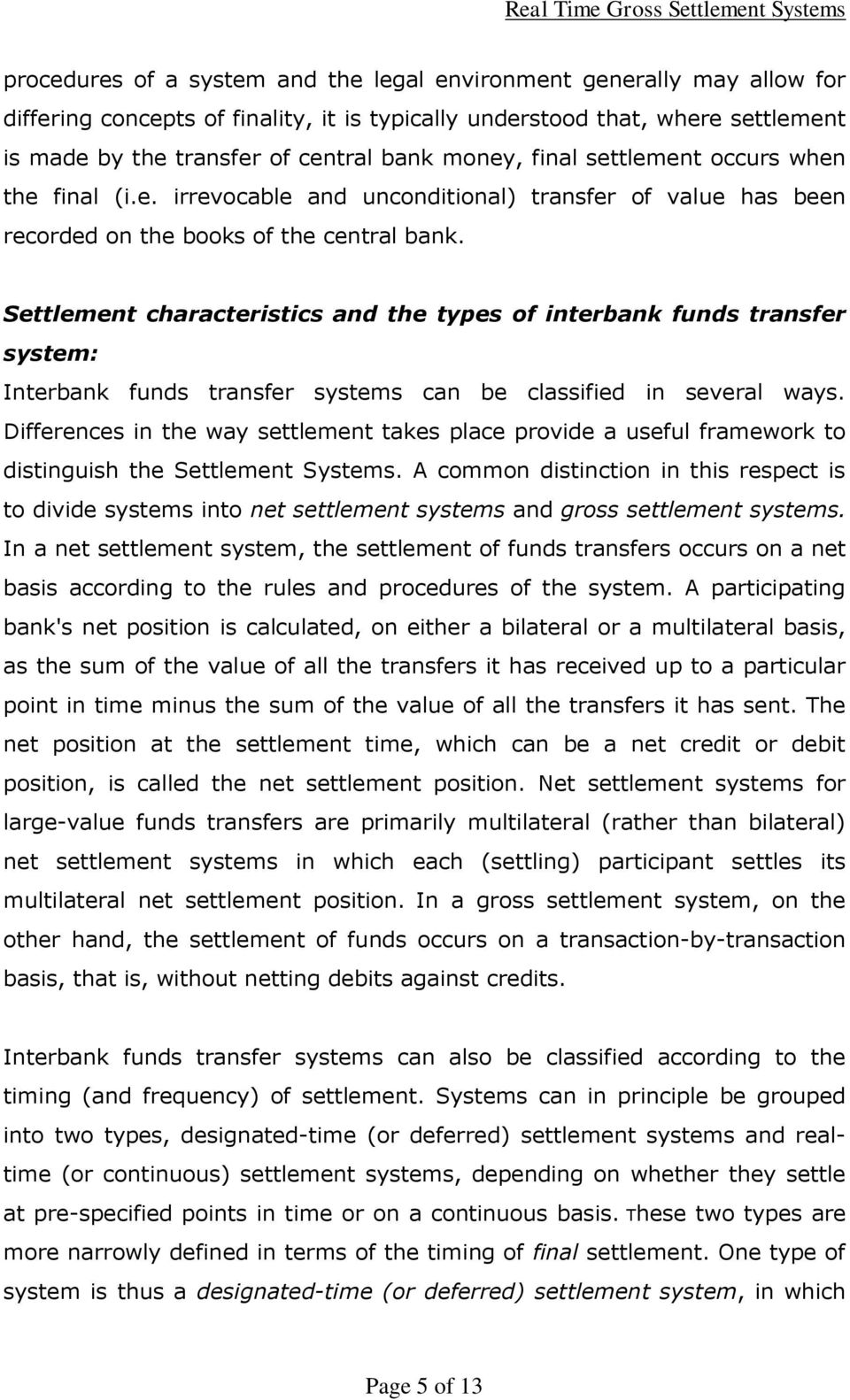 Settlement characteristics and the types of interbank funds transfer system: Interbank funds transfer systems can be classified in several ways.