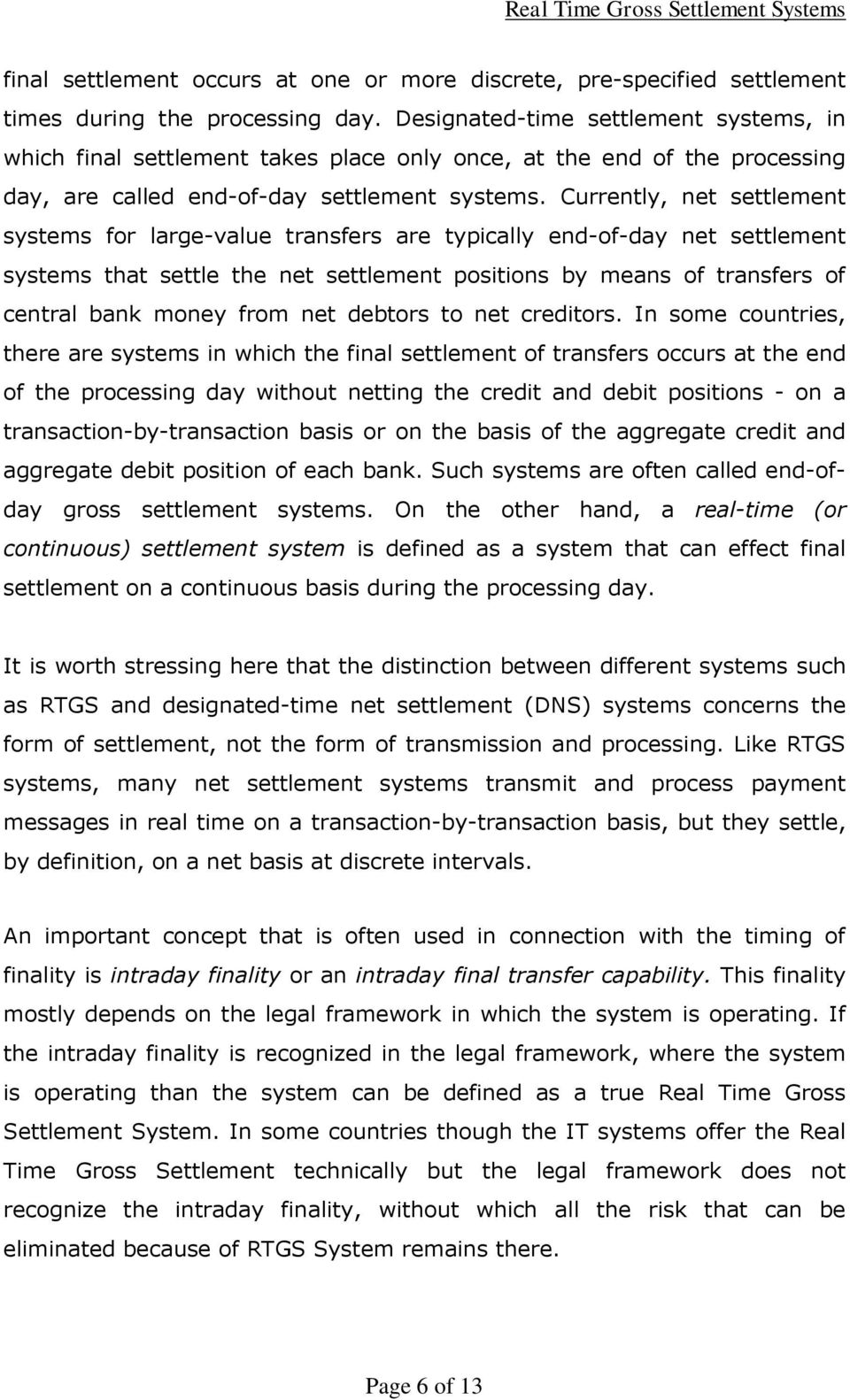 Currently, net settlement systems for large-value transfers are typically end-of-day net settlement systems that settle the net settlement positions by means of transfers of central bank money from
