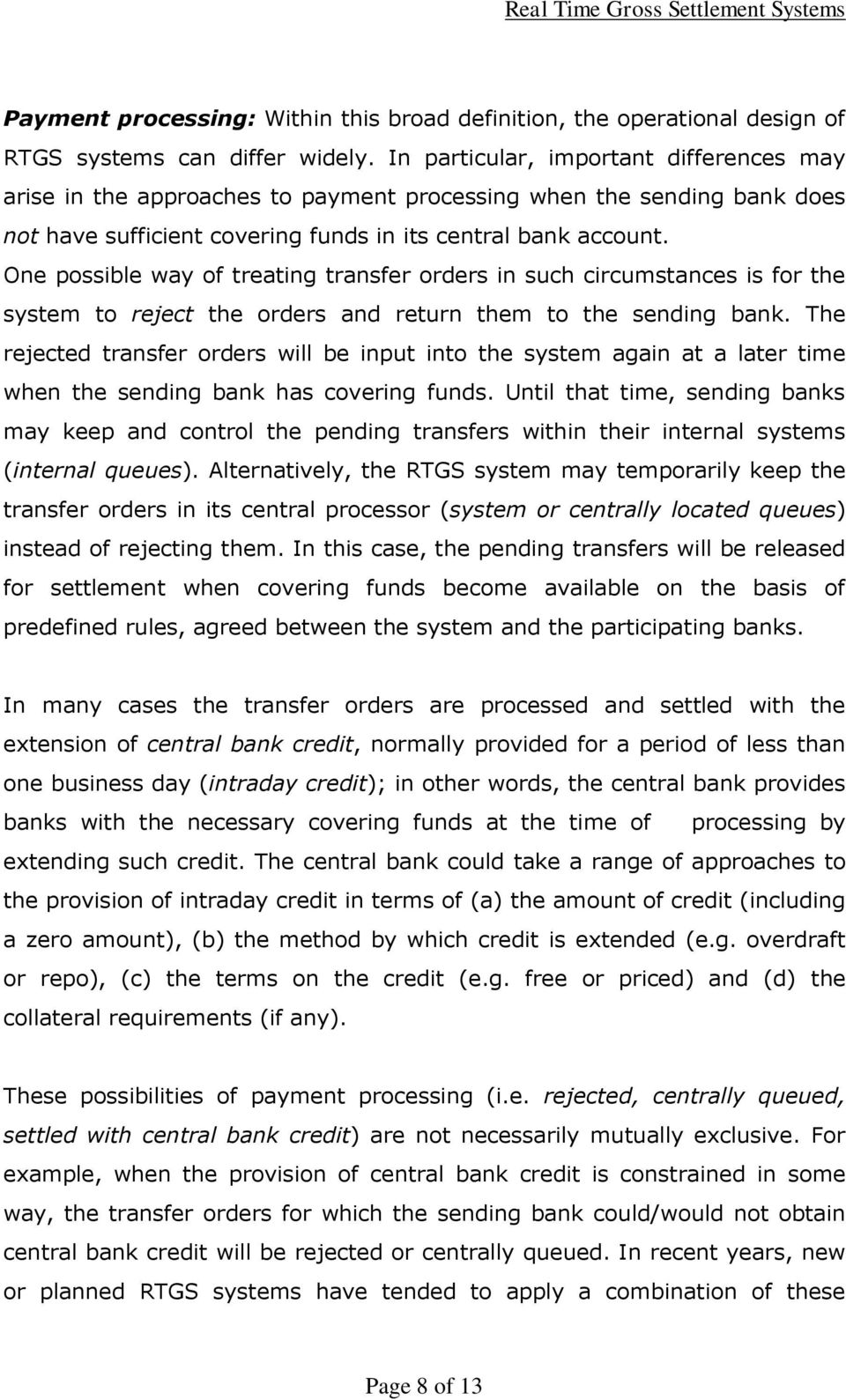 One possible way of treating transfer orders in such circumstances is for the system to reject the orders and return them to the sending bank.