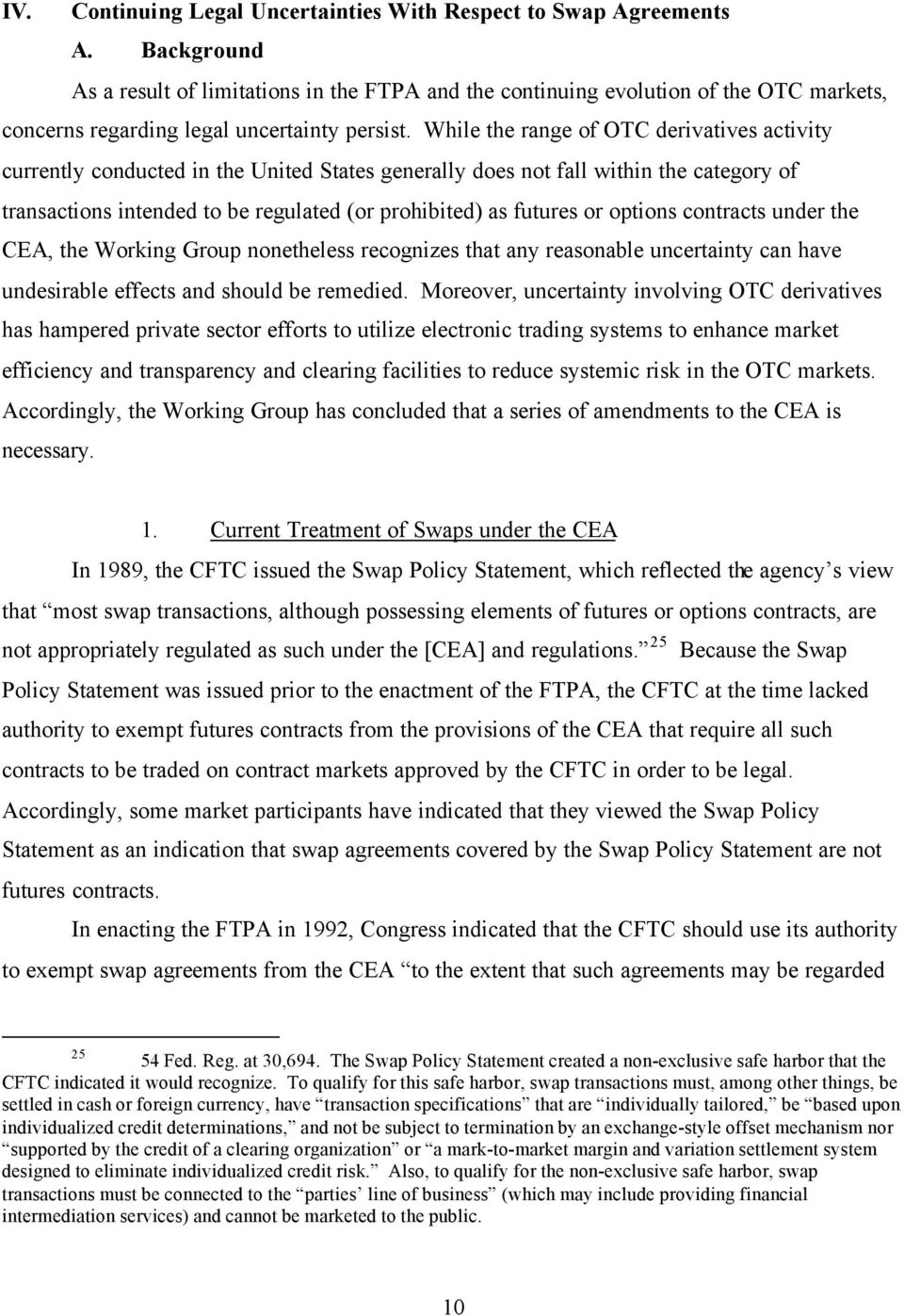 While the range of OTC derivatives activity currently conducted in the United States generally does not fall within the category of transactions intended to be regulated (or prohibited) as futures or