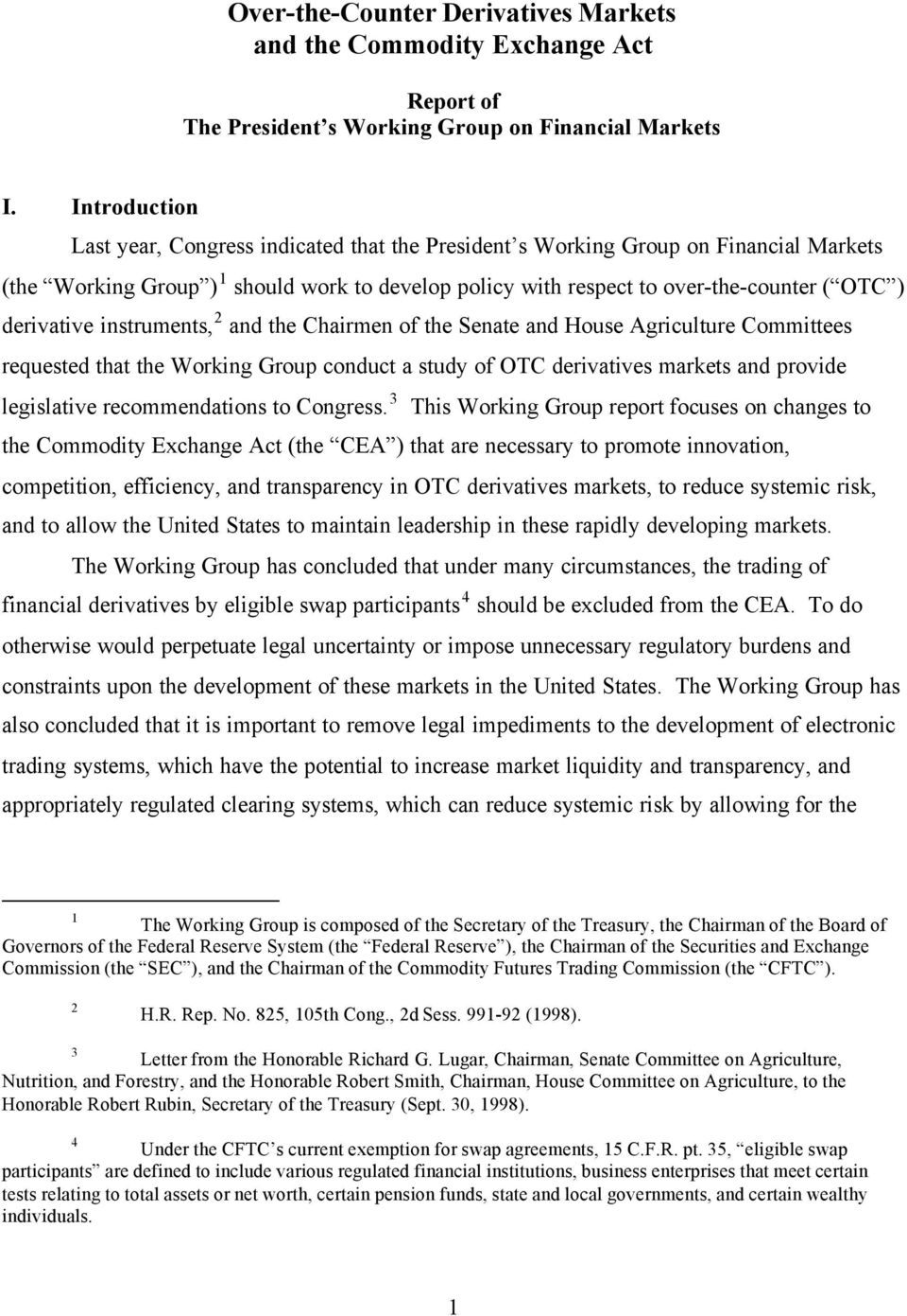 derivative instruments, 2 and the Chairmen of the Senate and House Agriculture Committees requested that the Working Group conduct a study of OTC derivatives markets and provide legislative