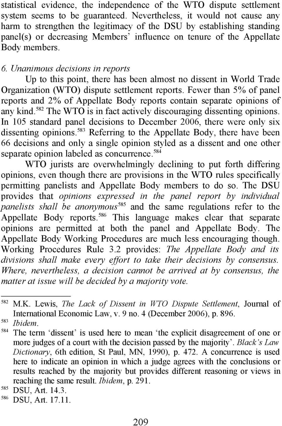 Unanimous decisions in reports Up to this point, there has been almost no dissent in World Trade Organization (WTO) dispute settlement reports.