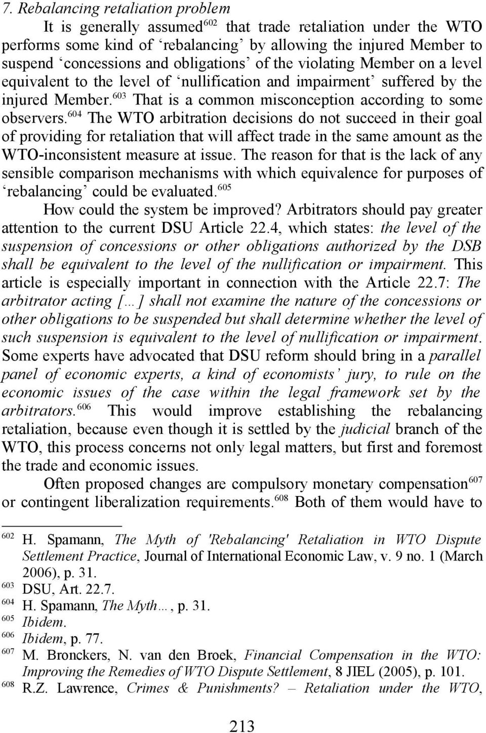604 The WTO arbitration decisions do not succeed in their goal of providing for retaliation that will affect trade in the same amount as the WTO-inconsistent measure at issue.
