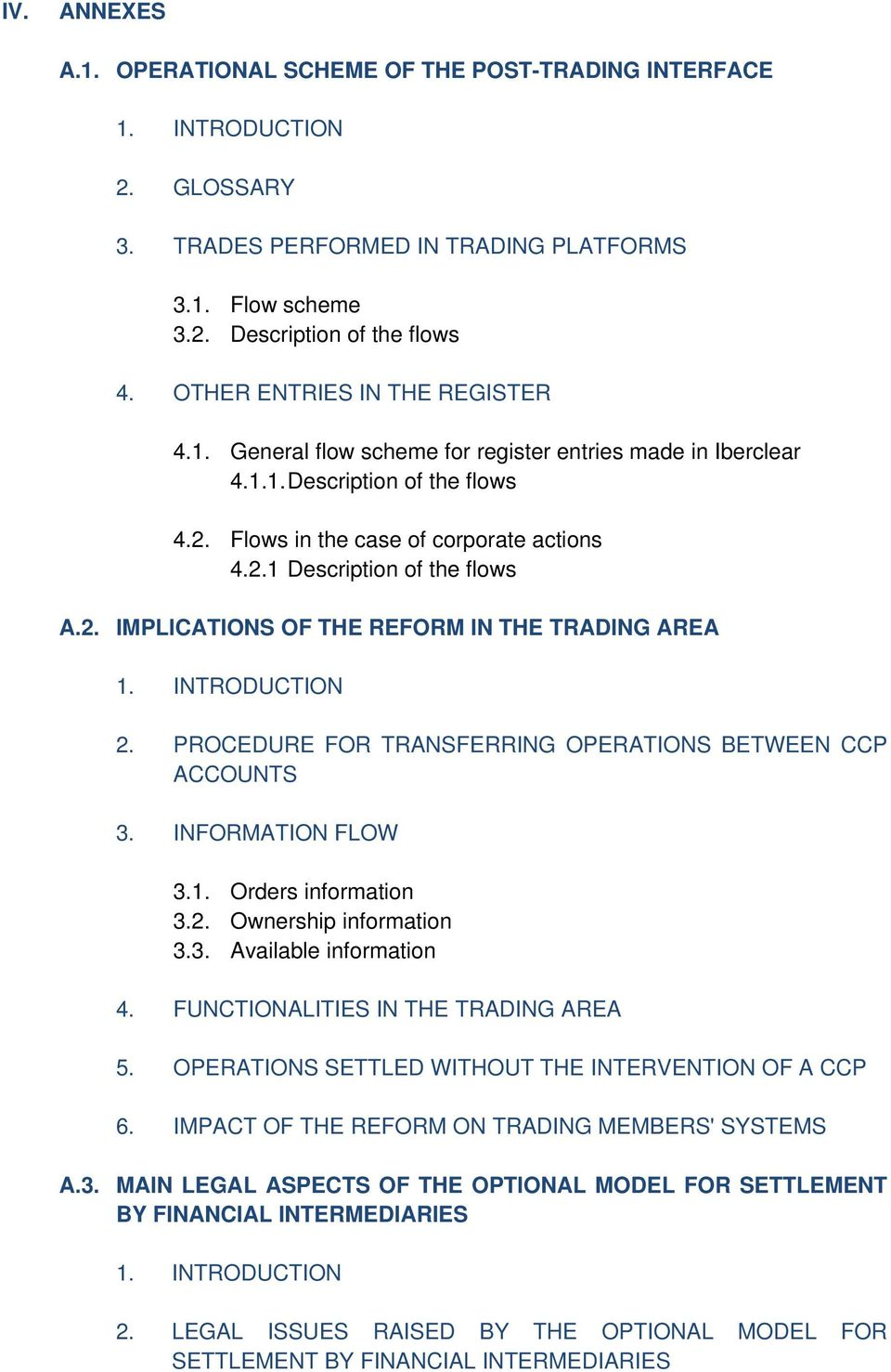 2. IMPLICATIONS OF THE REFORM IN THE TRADING AREA 1. INTRODUCTION 2. PROCEDURE FOR TRANSFERRING OPERATIONS BETWEEN CCP ACCOUNTS 3. INFORMATION FLOW 3.1. Orders information 3.2. Ownership information 3.