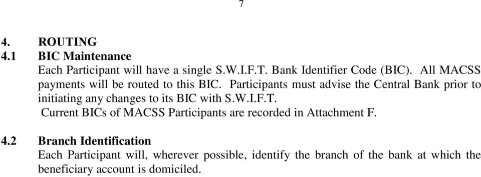 Participants must advise the Central Bank prior to initiating any changes to its BIC with S.W.I.F.T.