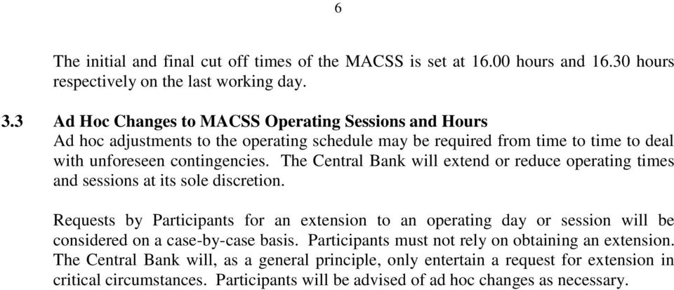 The Central Bank will extend or reduce operating times and sessions at its sole discretion.