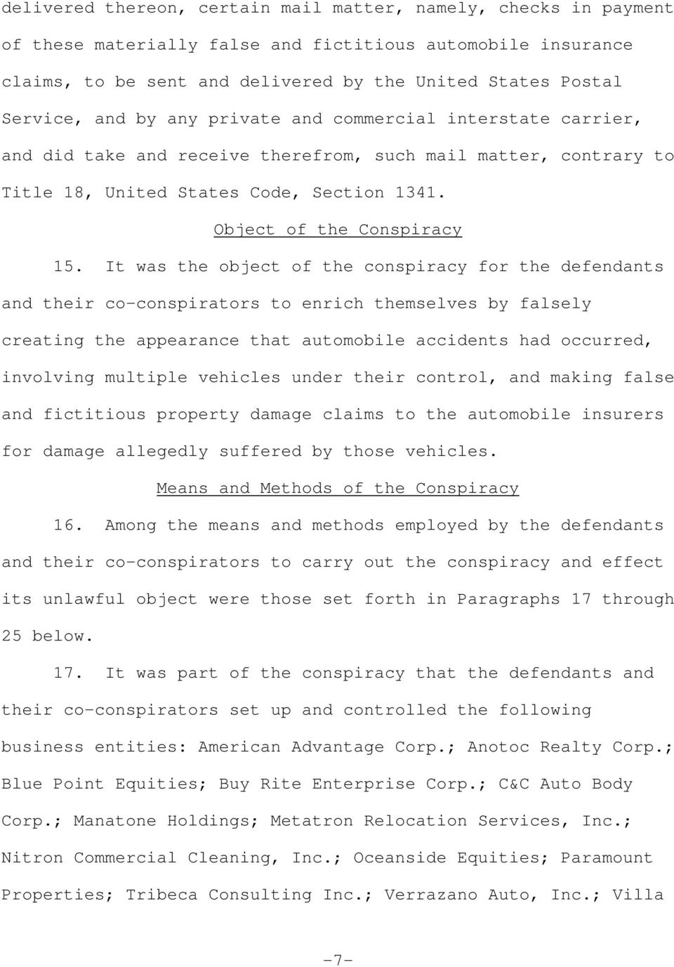 It was the object of the conspiracy for the defendants and their co-conspirators to enrich themselves by falsely creating the appearance that automobile accidents had occurred, involving multiple