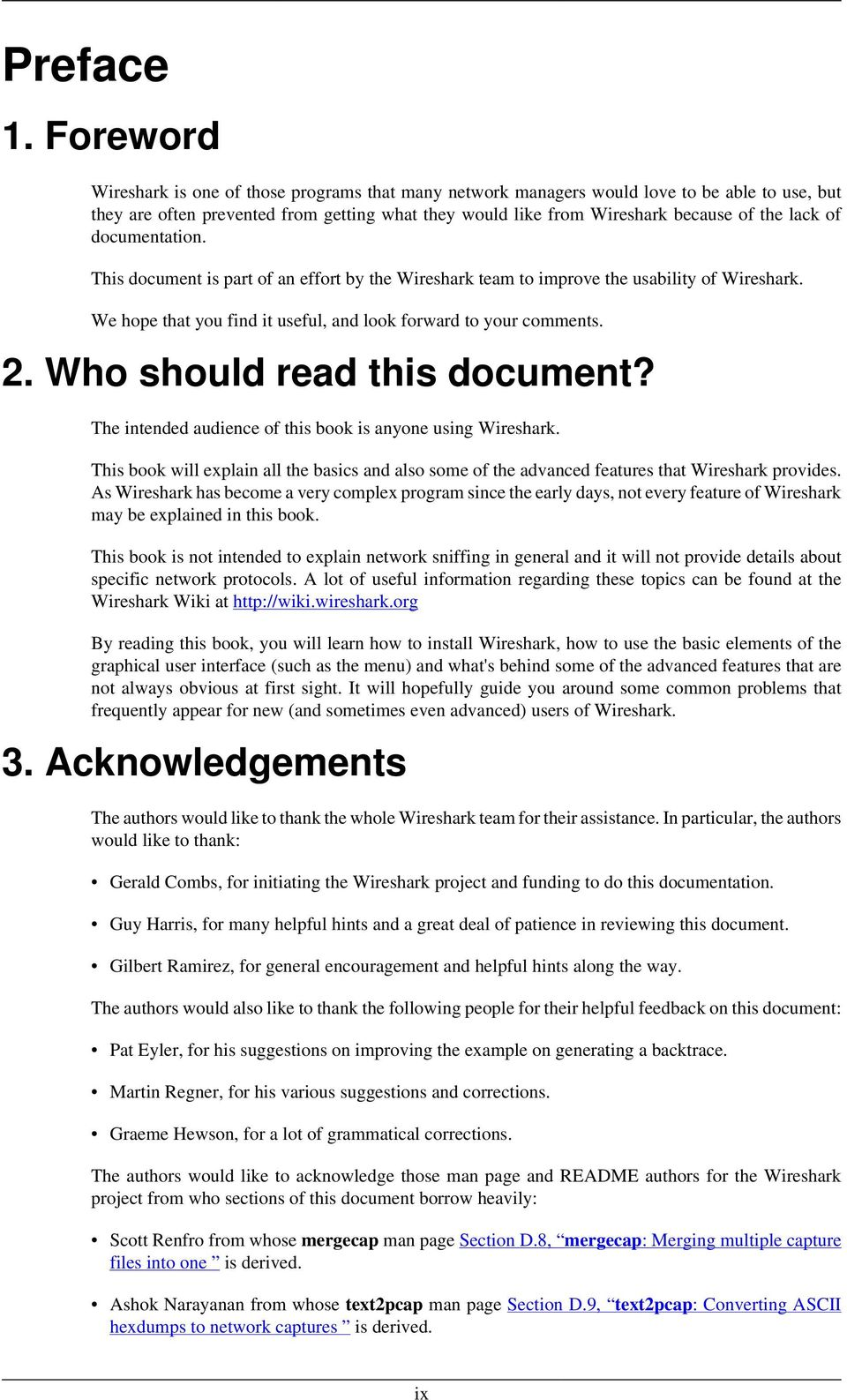 of documentation. This document is part of an effort by the Wireshark team to improve the usability of Wireshark. We hope that you find it useful, and look forward to your comments. 2.