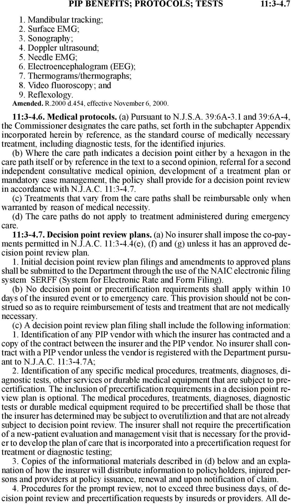 1 and 39:6A-4, the Commissioner designates the care paths, set forth in the subchapter Appendix incorporated herein by reference, as the standard course of medically necessary treatment, including