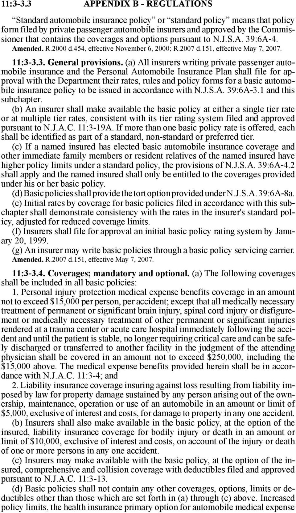 the coverages and options pursuant to N.J.S.A. 39:6A-4. Amended. R.2000 d.454, effective November 6, 2000; R.2007 d.151, effective May 7, 2007. 3. General provisions.