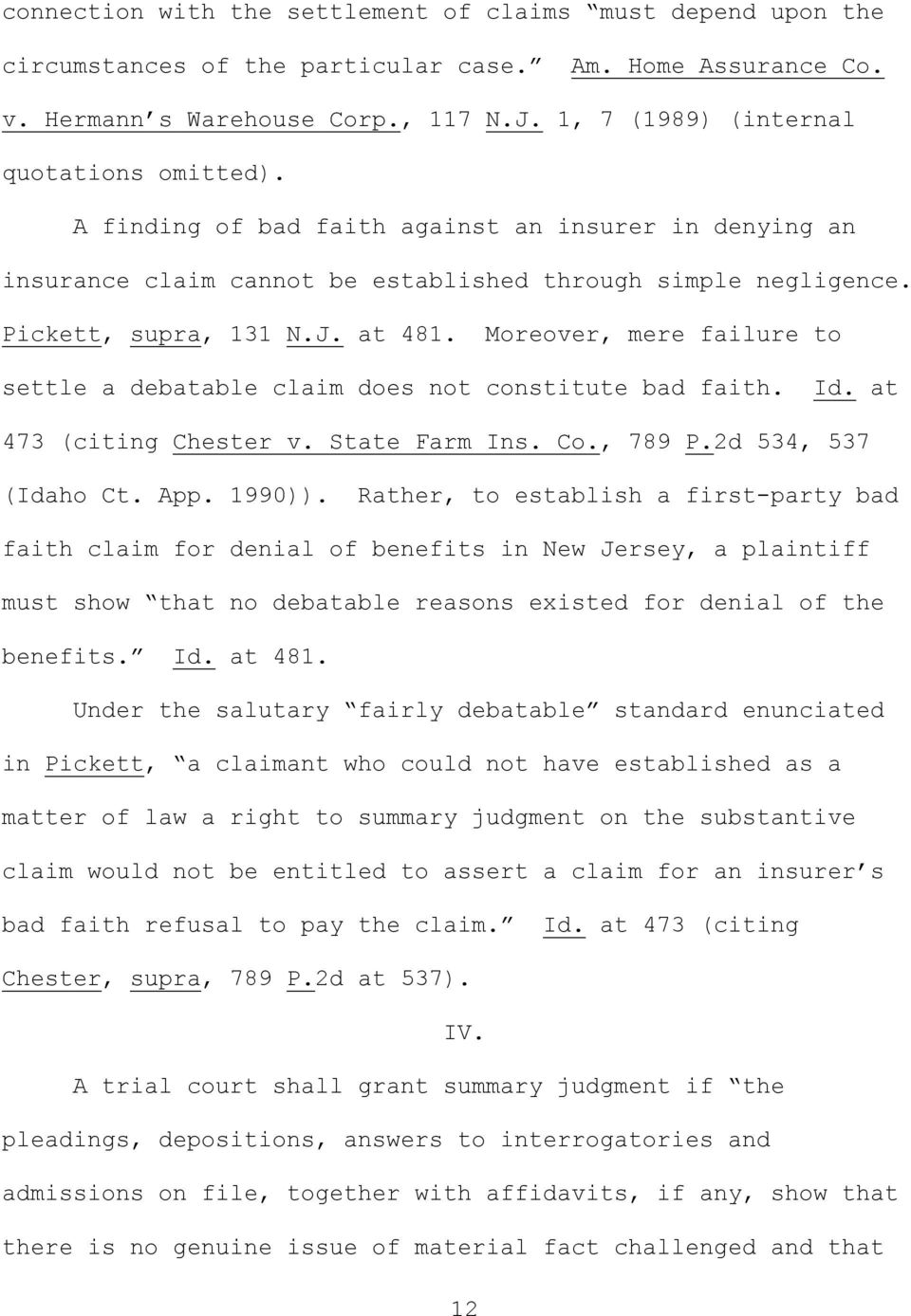 Moreover, mere failure to settle a debatable claim does not constitute bad faith. Id. at 473 (citing Chester v. State Farm Ins. Co., 789 P.2d 534, 537 (Idaho Ct. App. 1990)).