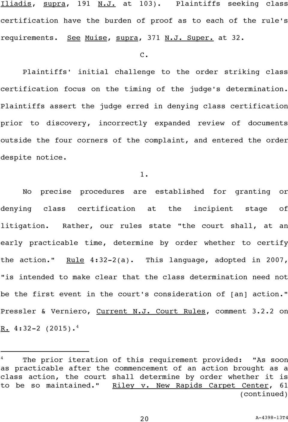 Plaintiffs assert the judge erred in denying class certification prior to discovery, incorrectly expanded review of documents outside the four corners of the complaint, and entered the order despite