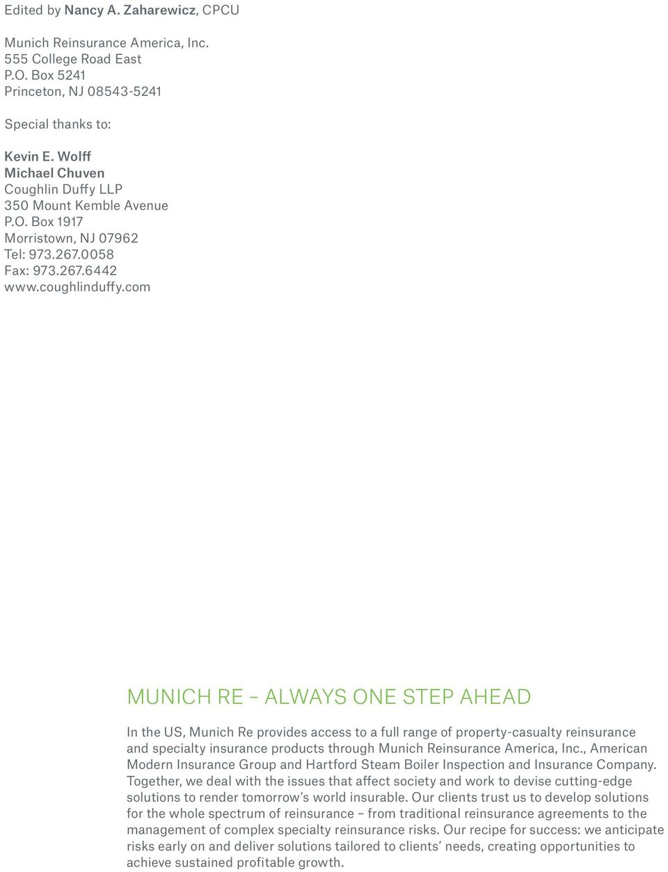 com MUNICH RE ALWAYS ONE STEP AHEAD In the US, Munich Re provides access to a full range of property-casualty reinsurance and specialty insurance products through Munich Reinsurance America, Inc.