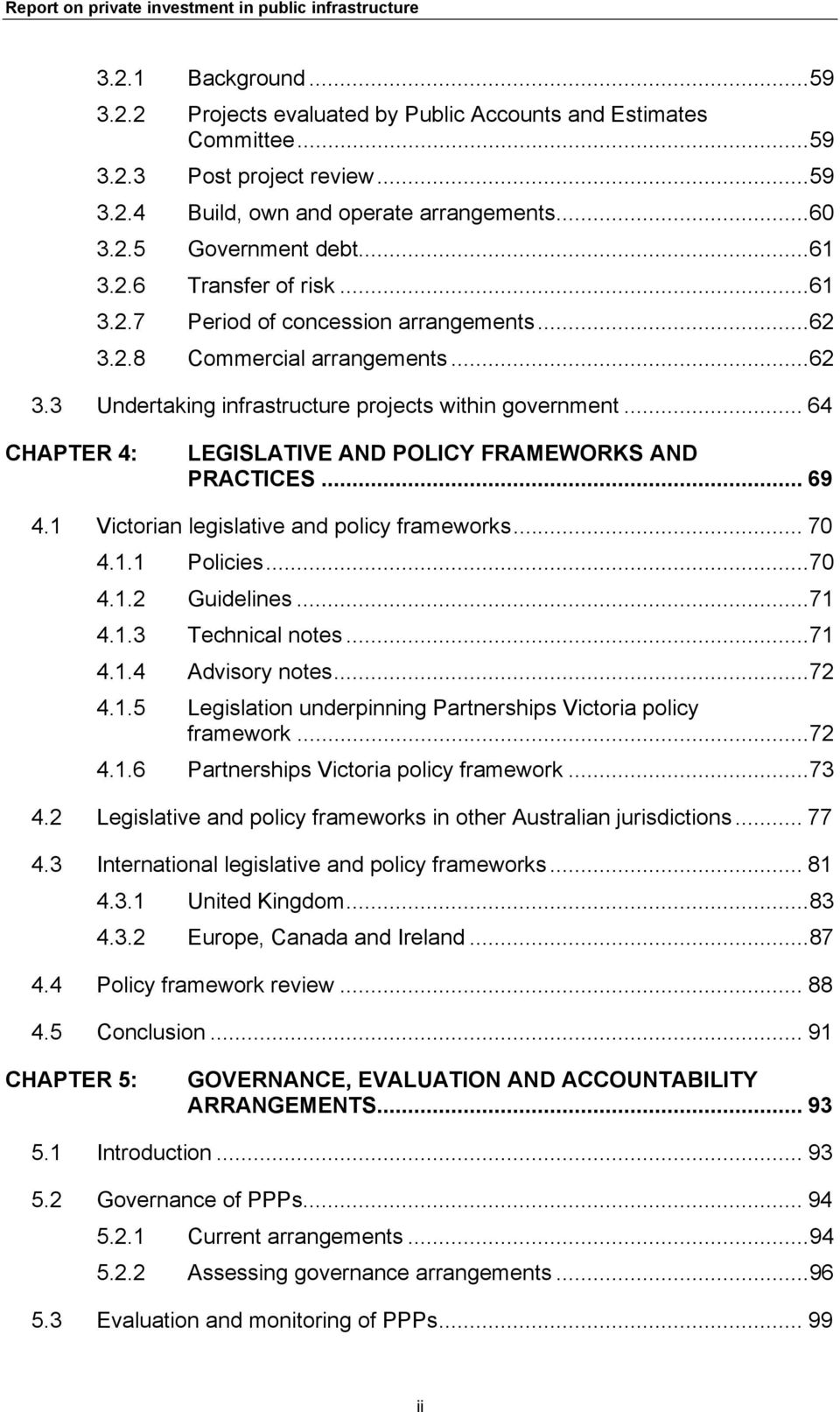 .. 64 CHAPTER 4: LEGISLATIVE AND POLICY FRAMEWORKS AND PRACTICES... 69 4.1 Victorian legislative and policy frameworks... 70 4.1.1 Policies...70 4.1.2 Guidelines...71 4.1.3 Technical notes...71 4.1.4 Advisory notes.