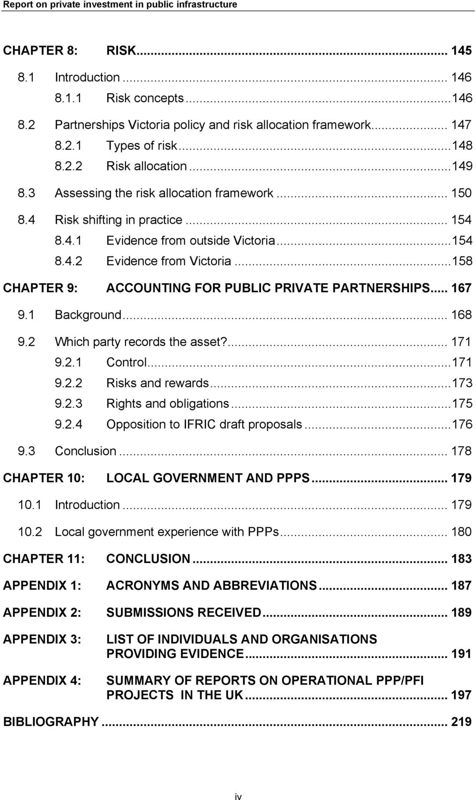..158 CHAPTER 9: ACCOUNTING FOR PUBLIC PRIVATE PARTNERSHIPS... 167 9.1 Background... 168 9.2 Which party records the asset?... 171 9.2.1 Control...171 9.2.2 Risks and rewards...173 9.2.3 Rights and obligations.